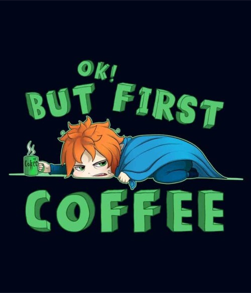 Ok, but First Coffee – Fiú