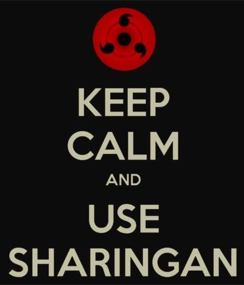 Keep Calm and use Sharingan