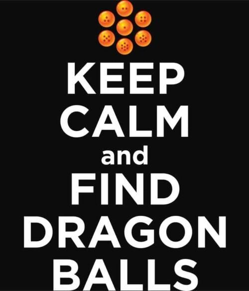 Keep Calm and find Dragon Balls